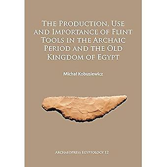 The Production and Use of Flint Tools in the Archaic Period and the Old Kingdom in Egypt (Archaeopress Egyptology)