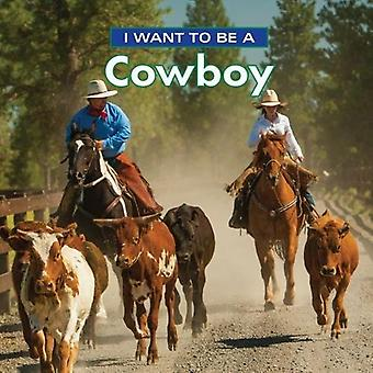 I Want to Be a Cowboy: 2018 (I Want to Be)