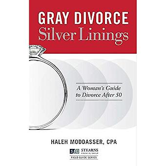 Gray Divorce, Silver Linings: A Woman's Guide to Divorce After 50 (Stearns Financial Group Field Guide)