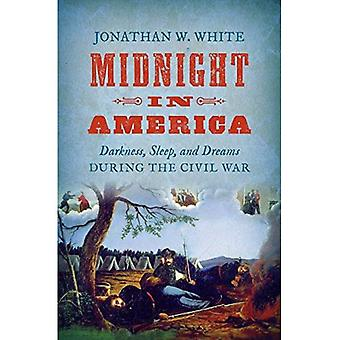 Midnight in America: Darkness, Sleep, and Dreams� During the Civil War (Civil War America)