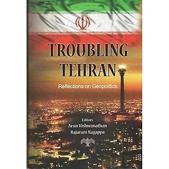 Troubling Tehran: Reflections on Geopolitics
