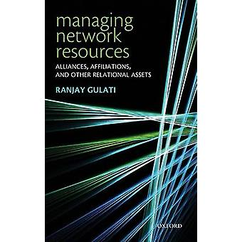 Managing Network Resources Alliances Affiliations and Other Relational Assets by Gulati & Ranjay