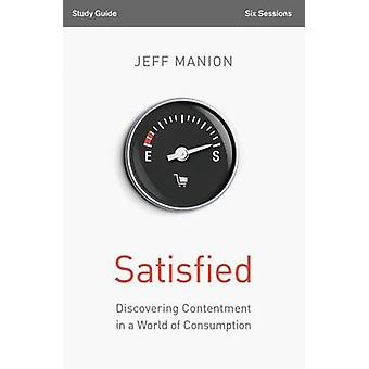 Satisfied Study Guide Discovering Contentment in a World of Consumption by Manion & Jeff