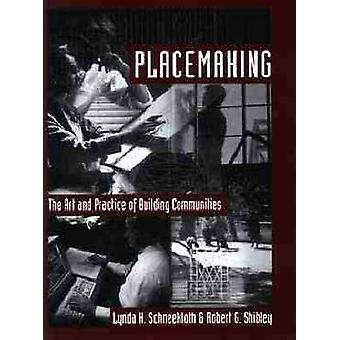 Placemaking The Art and Practice of Building Communities by Schneekloth & Lynda H.
