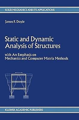 Static and Dynamic Analysis of Structures  with An Emphasis on Mechanics and Computer Matrix Methods by Doyle & J.F.