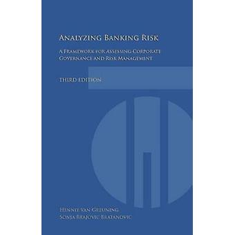 Analyzing Banking Risk A Framework for Assessing Corporate Governance and Risk Management by Van Greuning & Hennie