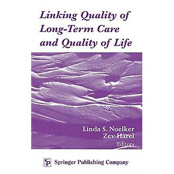 Linking Quality of LongTerm Care and Quality of Life by Noelker & Linda S.