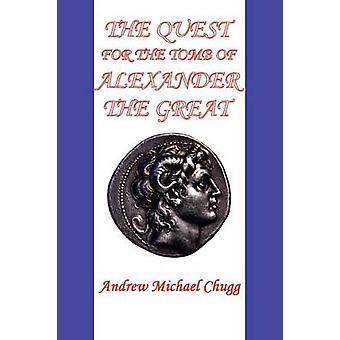 Die Suche nach dem Grab von Alexander das große zweite Ausgabe von Chugg & Andrew