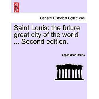 セントルイス世界の未来の偉大な都市...第2版。バイ Reavis & ローガンウリヤ