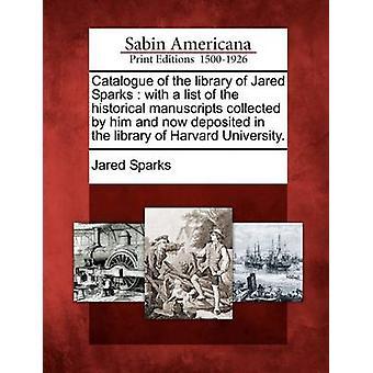 Katalog av biblioteket av Jared Sparks med en liste over historiske manuskriptene samles av ham og nå oppbevart i biblioteket i Harvard University. av gnister & Jared