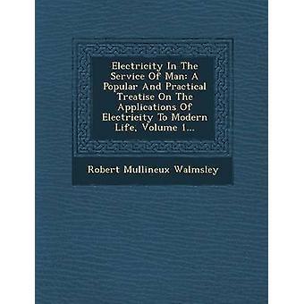Eletricidade ao serviço do homem, A Popular e prático Tratado sobre as aplicações da eletricidade para a vida moderna Volume 1... por Walmsley & Robert Mullineux