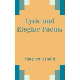 Lyric and Elegiac Poems by Arnold & Matthew