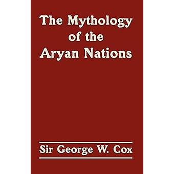 Mythology of the Aryan Nations The by Cox & Sir George W