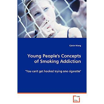 Young Peoples Concepts of Smoking Addiction by Wang & Calvin