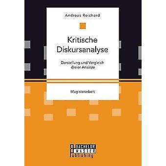 Kritische Diskursanalyse Darstellung und Vergleich dreier Anstze by Reichard & Andreas