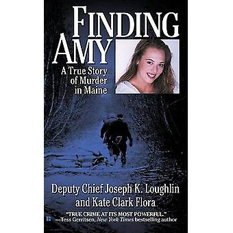 Finding Amy - A True Story of Murder in Maine by Joseph K. Loughlin -