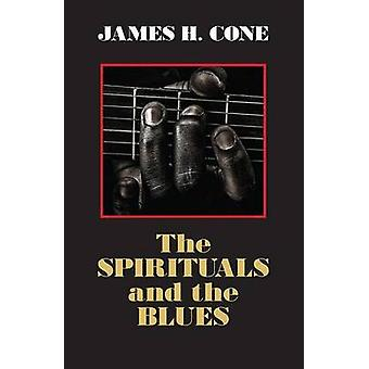 The Spirituals and the Blues - An Interpretation (New edition) by Jame