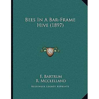 Bees in a Bar-Frame Hive (1897) by E Bartrum - R McClelland - 9781166