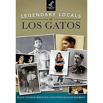 Legendary Locals of Los Gatos - California by Peggy Conaway Bergtold