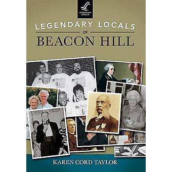 Legendary Locals of Beacon Hill by Karen Cord Taylor - 9781467101493