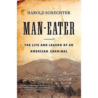 Man-Eater - The Life and Legend of an American Cannibal by Harold Sche