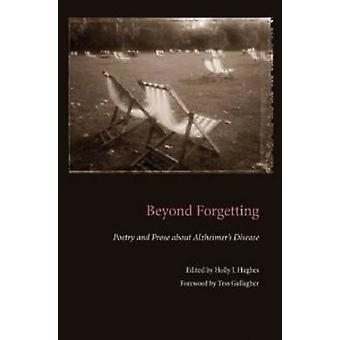 Beyond Forgetting - Poetry and Prose About Alzheimer's Disease by Holl