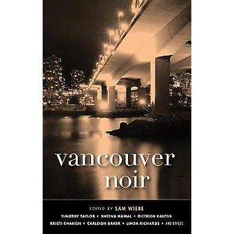 Vancouver Noir - Akashic Noir by Vancouver Noir - Akashic Noir - 978161