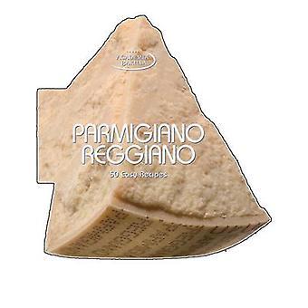 Parmigiano Reggiano - 50 Easy Recipes by Academia Barilla - 9788854407