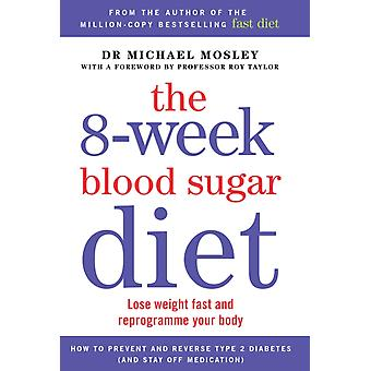 The 8-Week Blood Sugar Diet: Lose weight fast and reprogramme your body (Paperback) by Mosley Michael