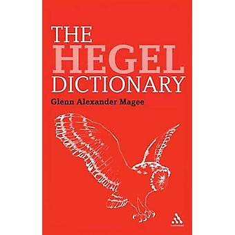 The Hegel Dictionary by Glenn Alexander Magee
