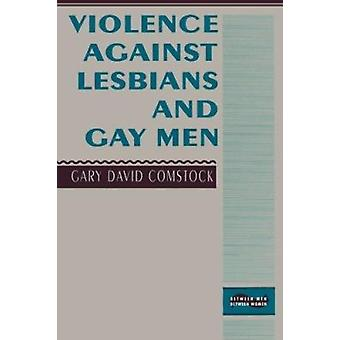 Violence Against Lesbians and Gay Men by Gary David Comstock - 978023