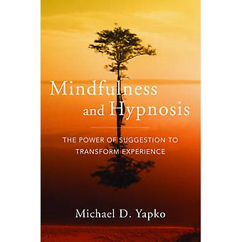 Mindfulness and Hypnosis - The Power of Suggestion to Transform Experi