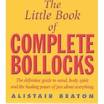The Little Book of Complete Bollocks by Alistair Beaton - 97806710376