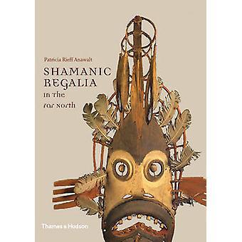 Shamanic Regalia in the Far North by Patricia Rieff Anawalt - 9780500