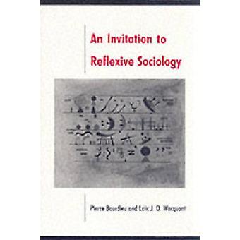 An Invitation to Reflexive Sociology by Pierre Bourdieu - Loic Wacqua