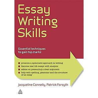 Essay Writing Skills - Essential Techniques to Gain Top Marks by Patri
