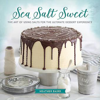 Sea Salt Sweet - The Art of Using Salts for the Ultimate Dessert Exper