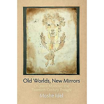 Old Worlds - New Mirrors - On Jewish Mysticism and Twentieth-century T