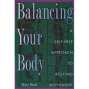 Balancing Your Body - A Self-Help Approach to Rolfing Movement (New ed