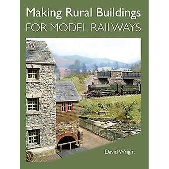 Making Rural Buildings for Model Railways by David Wright - 978184797
