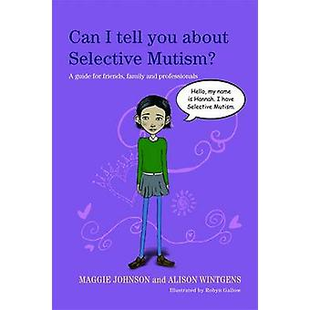 Can I Tell You About Selective Mutism? - A Guide for Friends - Family