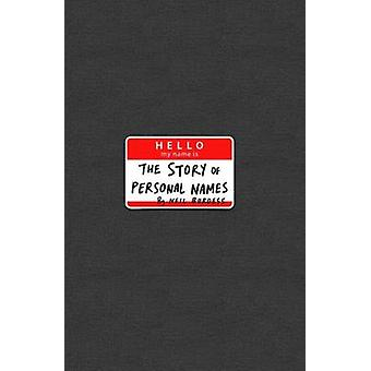 Hello - My Name is... - The Remarkable Story of Personal Names by Neil