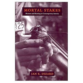 Mortal Stakes: Hunters and Hunting in Contemporary America