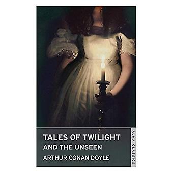 Tales of Twilight and the Unseen (Alma Classics)