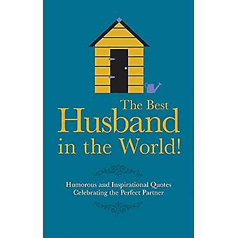 The Best Husband in the World: Humorous and Inspirational Quotes Celebrating the Perfect Partner (Gift Wit)
