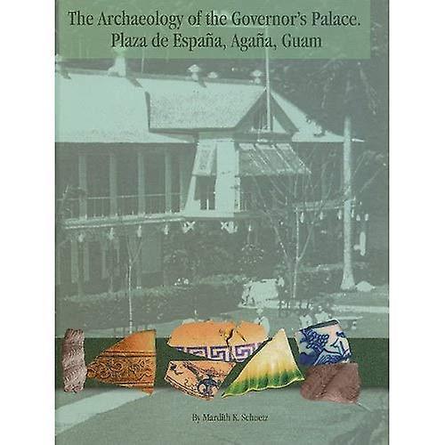 The Archaeology of the Governor&s Palace (Plaza De Espana, Agana, Guam) (MARC Monograph Series)
