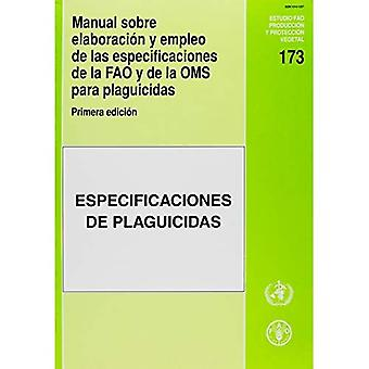 Manual Sobre Elaboracion Y Empleo De Las Especificaciones De La Fao Y De La Oms Para Plaguicidas. Primera Edicion: Estudios Fao Produccion Y Proteccion Vegetal # 173