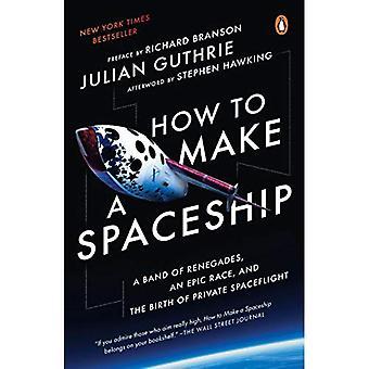 Como fazer uma nave espacial: um bando de renegados, uma corrida épica e o nascimento do voo espacial privado