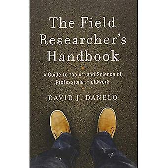 The Field Researcher's Handbook: A Guide to the Art and Science of Professional Fieldwork