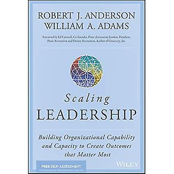 Scaling Leadership: Building� Organizational Capability and Capacity to Create Outcomes that Matter Most